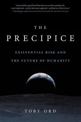 The Precipice: Existential Risk and the Future of Humanity Cover Image