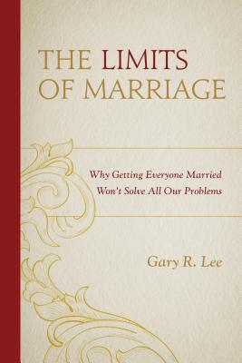 The Limits of Marriage: Why Getting Everyone Married Won't Solve All Our Problems Cover Image
