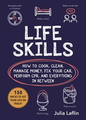 Life Skills: How to Cook, Clean, Manage Money, Fix Your Car, Perform CPR, and Everything in Between Cover Image