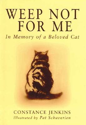 Weep Not for Me: In Memory of a Beloved Cat Cover Image