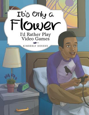 It's Only a Flower: I'd Rather Play Video Games