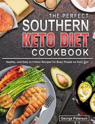 The Perfect Southern Keto Diet Cookbook: Healthy, and Easy to Follow Recipes for Busy People on Keto Diet Cover Image