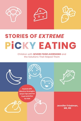 Stories of Extreme Picky Eating: Children with Severe Food Aversions and the Solutions That Helped Them Cover Image