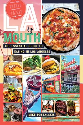 La by Mouth: The Essential Guide to Eating in Los Angeles Cover Image