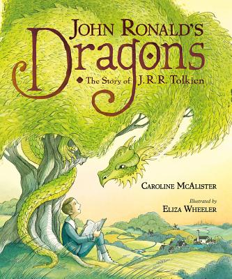 John Ronald's Dragons: The Story of J. R. R. Tolkien by Caroline McAlister, Eliza Wheeler (Illustrator)