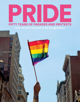 PRIDE: Fifty Years of Parades and Protests from the Photo Archives of the New York Times Cover Image