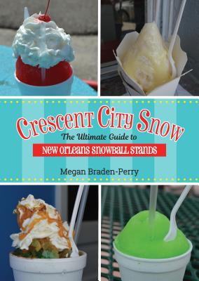 Crescent City Snow: The Ultimate Guide to New Orleans Snowball Stands Cover Image