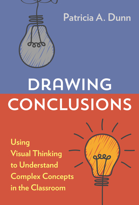 Drawing Conclusions: Using Visual Thinking to Understand Complex Concepts in the Classroom Cover Image