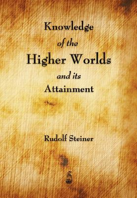 Knowledge of the Higher Worlds and Its Attainment Cover Image