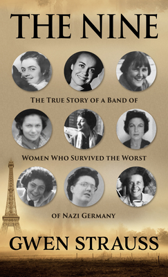 The Nine: The True Story of a Band of Women Who Survived the Worst of Nazi Germany Cover Image