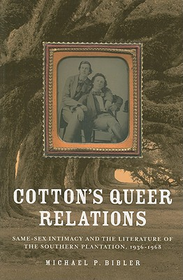 Cotton's Queer Relations: Same-Sex Intimacy and the Literature of the Southern Plantation, 1936-1968 Cover Image