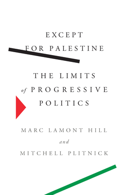 Except for Palestine: The Limits of Progressive Politics Cover Image