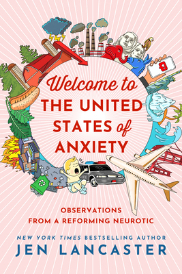 Welcome to the United States of Anxiety: Observations from a Reforming Neurotic Cover Image