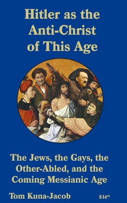 Hitler As the Anti-Christ of This Age, the Jews, the Gays, the Other-Abled, the Coming Messianic-Age and the Last Day cover
