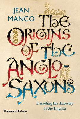 The Origins of the Anglo-Saxons: Decoding the Ancestry of the English Cover Image