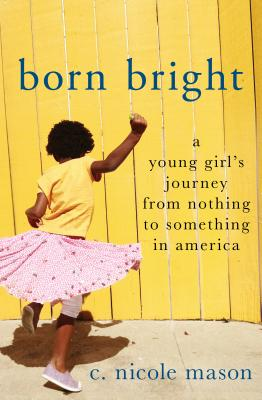 Born Bright: A Young Girl's Journey from Nothing to Something in America Cover Image