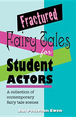 Fractured Fairy Tales for Student Actors: A Collection of Contemporary Fairy Tale Scenes Cover Image