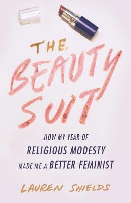 The Beauty Suit: How My Year of Religious Modesty Made Me a Better Feminist Cover Image