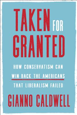 Taken for Granted: How Conservatism Can Win Back the Americans That Liberalism Failed Cover Image