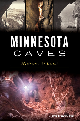 Minnesota Caves: History & Lore Cover Image