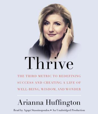 Thrive: The Third Metric to Redefining Success and Creating a Life of Well-Being, Wisdom, and Wonder Cover Image
