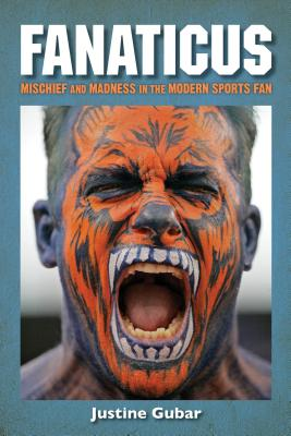 Fanaticus: Mischief and Madness in the Modern Sports Fan Cover Image