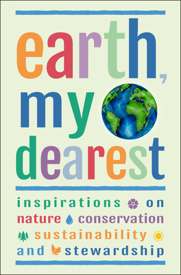 Earth, My Dearest: Inspirations on Nature, Conservation, Sustainability and Stewardship Cover Image
