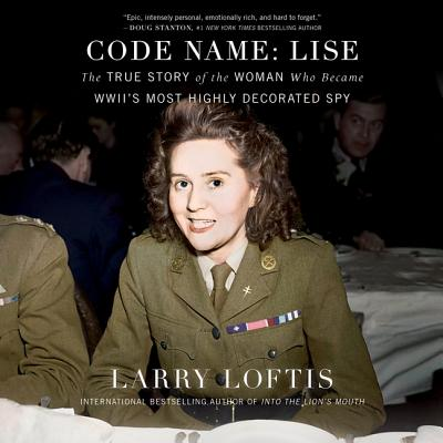 Code Name: Lise: The True Story of the Spy Who Became WWII's Most Highly Decorated Woman Cover Image