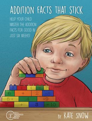 Addition Facts that Stick: Help Your Child Master the Addition Facts for Good in Just Six Weeks Cover Image