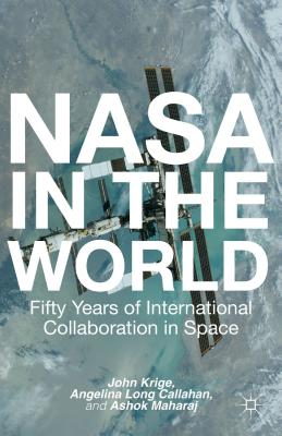 NASA in the World: Fifty Years of International Collaboration in Space (Palgrave Studies in the History of Science and Technology) Cover Image