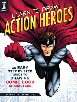 Learn to Draw Action Heroes: An Easy Step by Step Guide to Drawing Comic Book Characters Cover Image