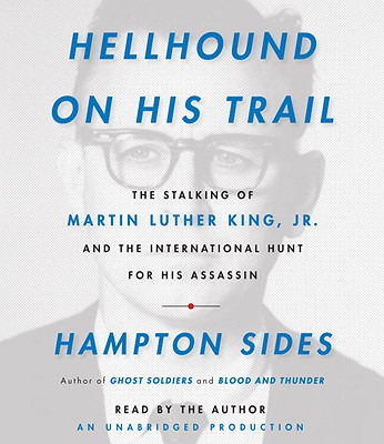 Hellhound On His Trail: The Stalking of Martin Luther King, Jr. and the International Hunt for His Assassin Cover Image