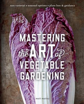 Mastering the Art of Vegetable Gardening: Rare Varieties - Unusual Options - Plant Lore & Guidance Cover Image