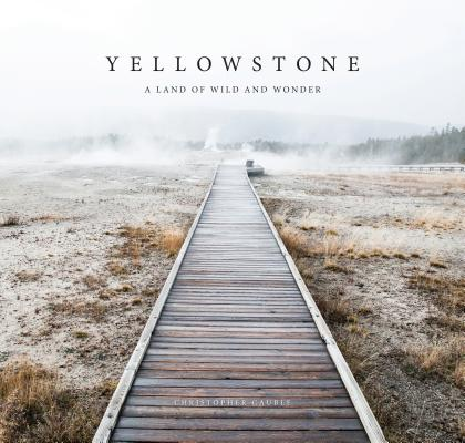 Yellowstone: A Land of Wild and Wonder Cover Image
