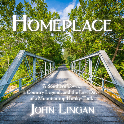 Homeplace: A Southern Town, a Country Legend, and the Last Days of a Mountaintop Honky-Tonk Cover Image