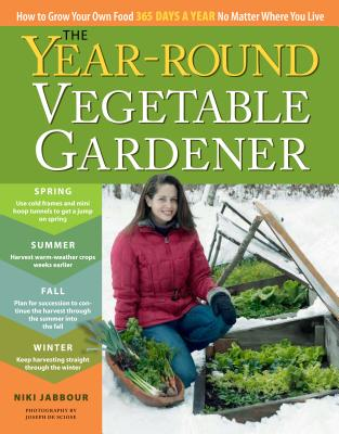The Year-Round Vegetable Gardener: How to Grow Your Own Food 365 Days a Year, No Matter Where You Live Cover Image