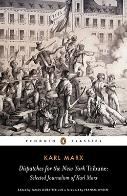 Dispatches for the New York Tribune: Selected Journalism of Karl Marx Cover Image