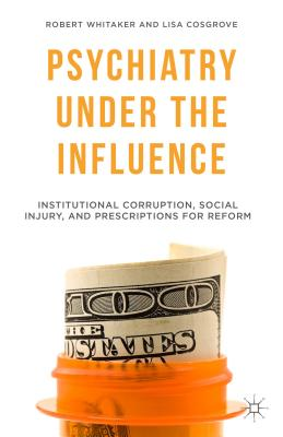 Psychiatry Under the Influence: Institutional Corruption, Social Injury, and Prescriptions for Reform Cover Image