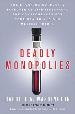 Deadly Monopolies: The Shocking Corporate Takeover of Life Itself--And the Consequences for Your Health and Our Medical Future. Cover Image