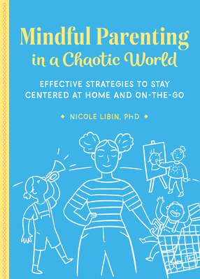 Mindful Parenting in a Chaotic World: Effective Strategies to Stay Centered at Home and On-The-Go Cover Image
