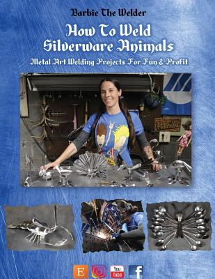 How To Weld Silverware Animals: Metal Art Welding Projects For Fun and Profit Cover Image