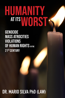 Humanity At Its Worst: Genocide, Mass Atrocities, and Violations of Human Rights in the 21st Century Cover Image