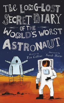 The Long-Lost Secret Diary of the World's Worst Astronaut Cover Image