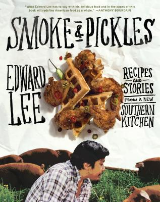 Smoke and Pickles: Recipes and Stories from a New Southern Kitchen Cover Image