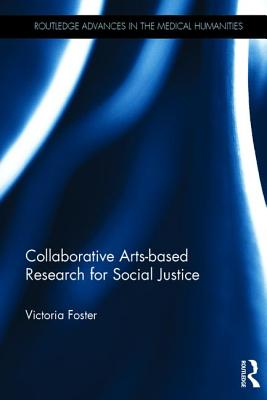 Collaborative Arts-based Research for Social Justice (Routledge Advances in the Medical Humanities) Cover Image