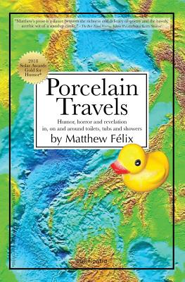 Porcelain Travels: Humor, Horror and Revelation in, on and around Toilets, Tubs and Showers Cover Image