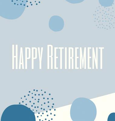 Happy Retirement Guest Book (Hardcover): Guestbook for retirement, message book, memory book, keepsake, retirement book to sign, gardening retirement Cover Image