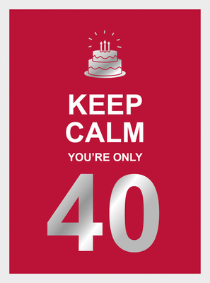 Keep Calm You're Only 40 Cover Image