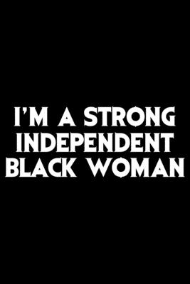 I'm A Strong Independent Black Woman: Black History Month Journal Notebook Gifts - African American Notebook Journal - Proud Black Girl Magic - Africa Cover Image