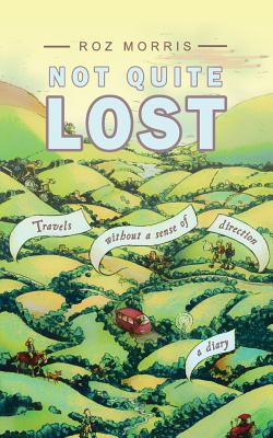 Not Quite Lost: Travels Without A Sense of Direction Cover Image